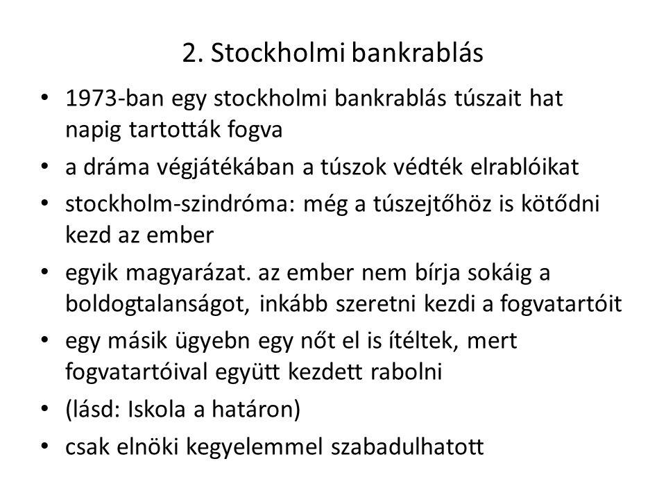 2. Stockholmi bankrablás 1973-ban egy stockholmi bankrablás túszait hat napig tartották fogva a dráma végjátékában a túszok védték elrablóikat stockho