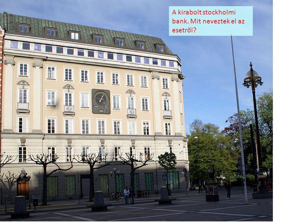 A kirabolt stockholmi bank. Mit neveztek el az esetről?
