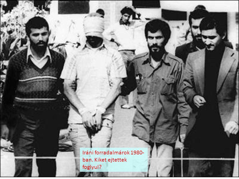 Iráni forradalmárok 1980- ban. Kiket ejtettek foglyul?