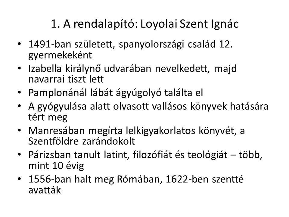 1. A rendalapító: Loyolai Szent Ignác 1491-ban született, spanyolországi család 12. gyermekeként Izabella királynő udvarában nevelkedett, majd navarra