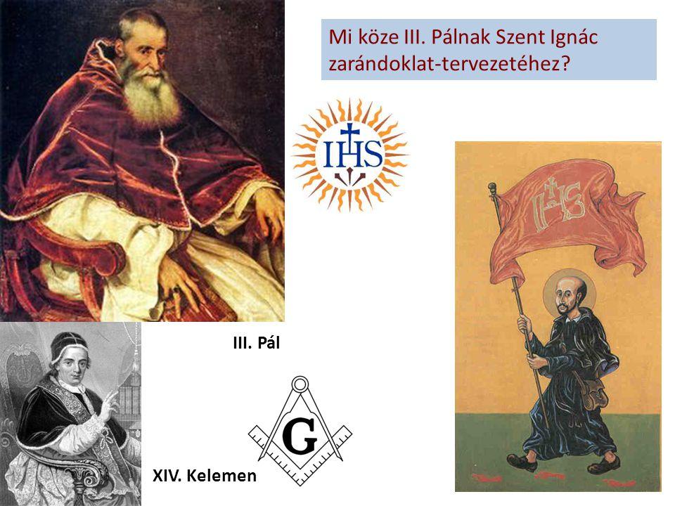 III. Pál XIV. Kelemen Mi köze III. Pálnak Szent Ignác zarándoklat-tervezetéhez?