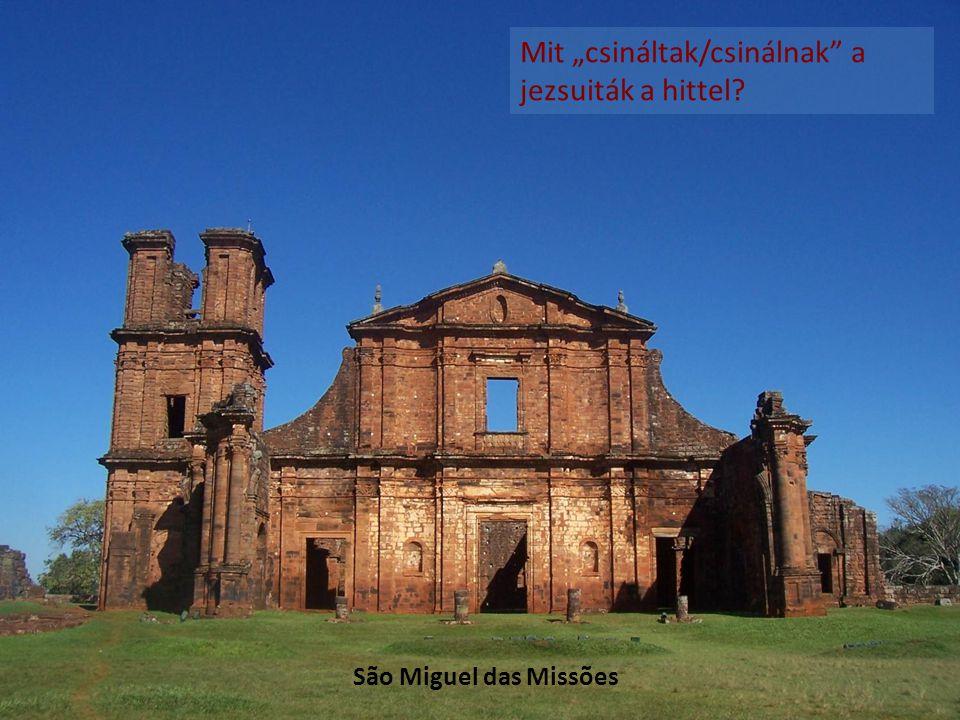 """São Miguel das Missões Mit """"csináltak/csinálnak"""" a jezsuiták a hittel?"""