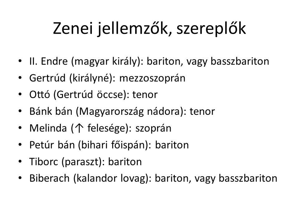 Zenei jellemzők, szereplők II. Endre (magyar király): bariton, vagy basszbariton Gertrúd (királyné): mezzoszoprán Ottó (Gertrúd öccse): tenor Bánk bán