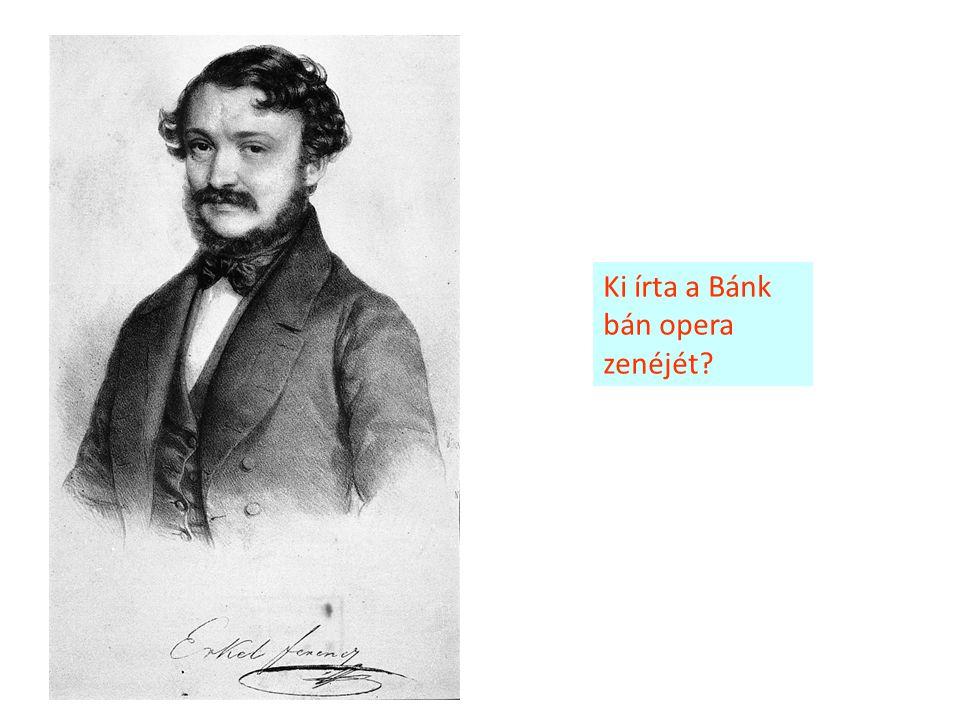 Ki írta a Bánk bán opera zenéjét?