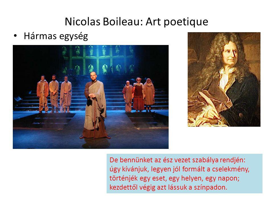 Nicolas Boileau: Art poetique Hármas egység De bennünket az ész vezet szabálya rendjén: úgy kívánjuk, legyen jól formált a cselekmény, történjék egy e