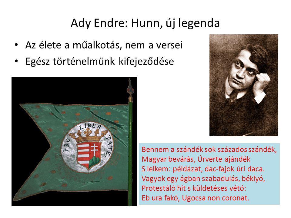 Ady Endre: Hunn, új legenda Az élete a műalkotás, nem a versei Egész történelmünk kifejeződése Bennem a szándék sok százados szándék, Magyar bevárás,