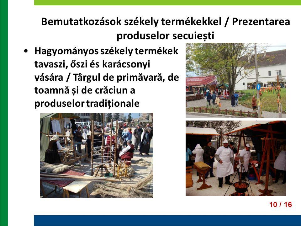 Bemutatkozások székely termékekkel / Prezentarea produselor secuiești 10 / 16 Hagyományos székely termékek tavaszi, őszi és karácsonyi vására / Târgul