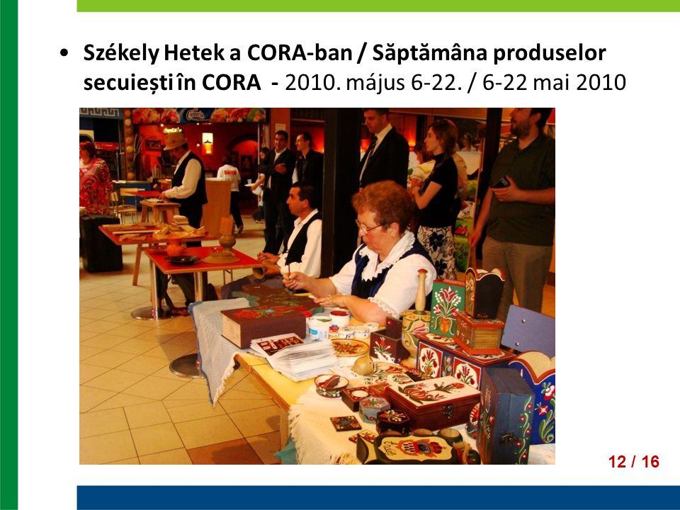 12 / 16 Székely Hetek a CORA-ban / Săptămâna produselor secuiești în CORA - 2010. május 6-22. / 6-22 mai 2010