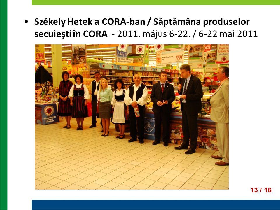13 / 16 Székely Hetek a CORA-ban / Săptămâna produselor secuiești în CORA - 2011. május 6-22. / 6-22 mai 2011