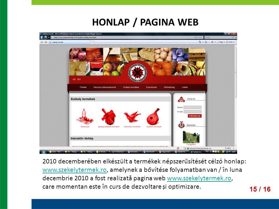 15 / 16 HONLAP / PAGINA WEB 2010 decemberében elkészült a termékek népszerűsítését célzó honlap: www.szekelytermek.ro, amelynek a bővítése folyamatban