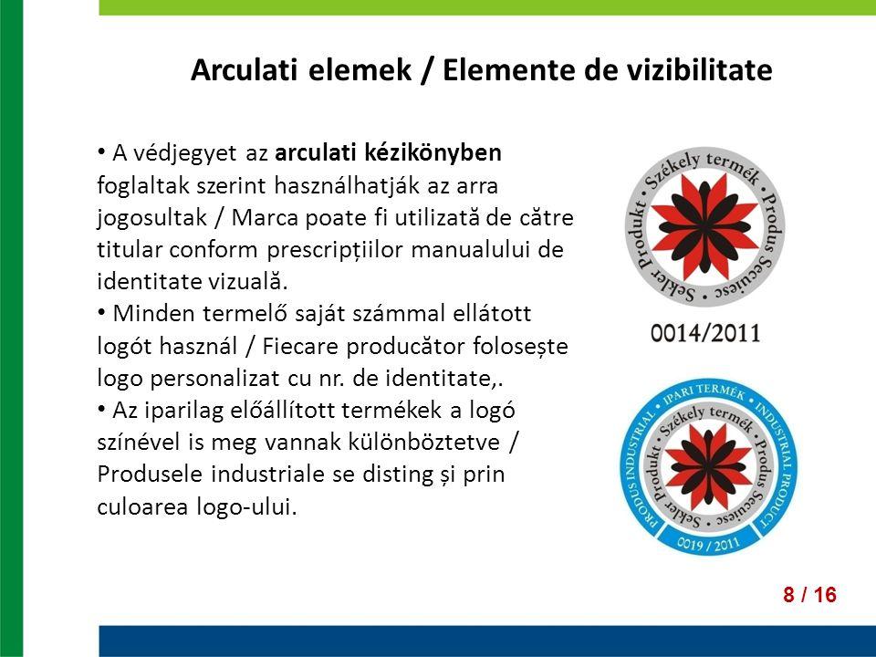 Arculati elemek / Elemente de vizibilitate 8 / 16 A védjegyet az arculati kézikönyben foglaltak szerint használhatják az arra jogosultak / Marca poate
