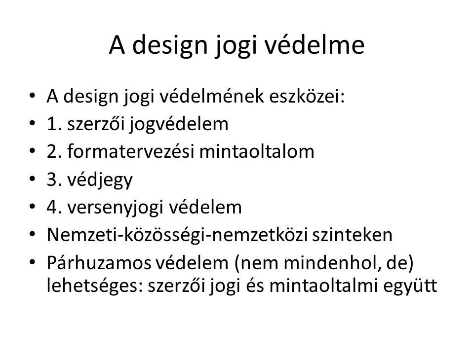 A design jogi védelme A design jogi védelmének eszközei: 1. szerzői jogvédelem 2. formatervezési mintaoltalom 3. védjegy 4. versenyjogi védelem Nemzet