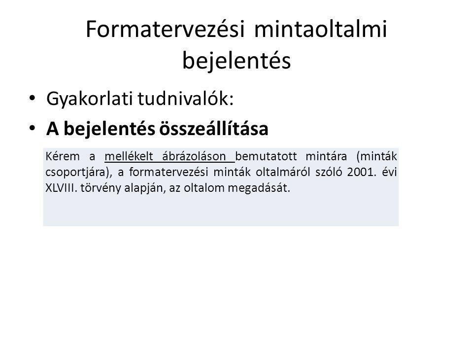 Formatervezési mintaoltalmi bejelentés Gyakorlati tudnivalók: A bejelentés összeállítása Kérem a mellékelt ábrázoláson bemutatott mintára (minták csop