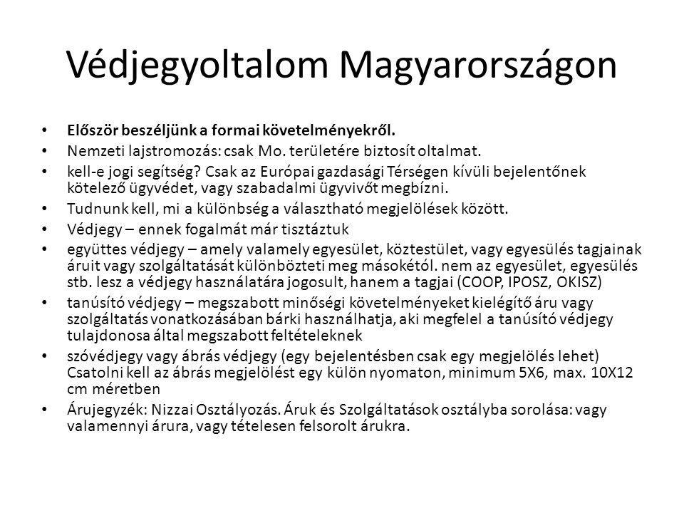 Védjegyoltalom Magyarországon Először beszéljünk a formai követelményekről. Nemzeti lajstromozás: csak Mo. területére biztosít oltalmat. kell-e jogi s