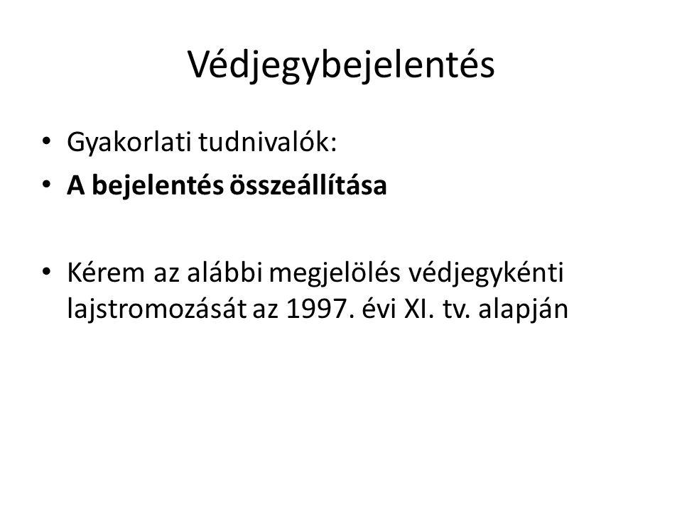 Védjegybejelentés Gyakorlati tudnivalók: A bejelentés összeállítása Kérem az alábbi megjelölés védjegykénti lajstromozását az 1997. évi XI. tv. alapjá