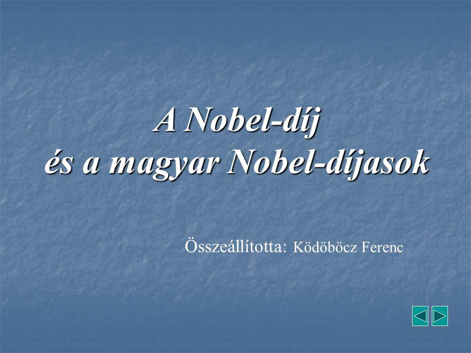 A Nobel-díj és a magyar Nobel-díjasok Összeállította: Ködöböcz Ferenc