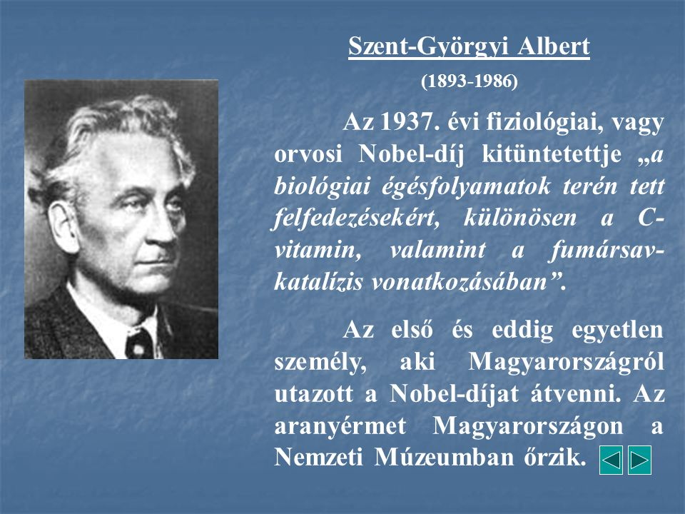"""Az 1937. évi fiziológiai, vagy orvosi Nobel-díj kitüntetettje """"a biológiai égésfolyamatok terén tett felfedezésekért, különösen a C- vitamin, valamint"""
