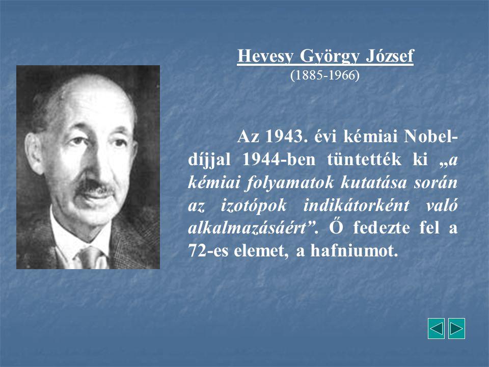 """Az 1943. évi kémiai Nobel- díjjal 1944-ben tüntették ki """"a kémiai folyamatok kutatása során az izotópok indikátorként való alkalmazásáért"""". Ő fedezte"""