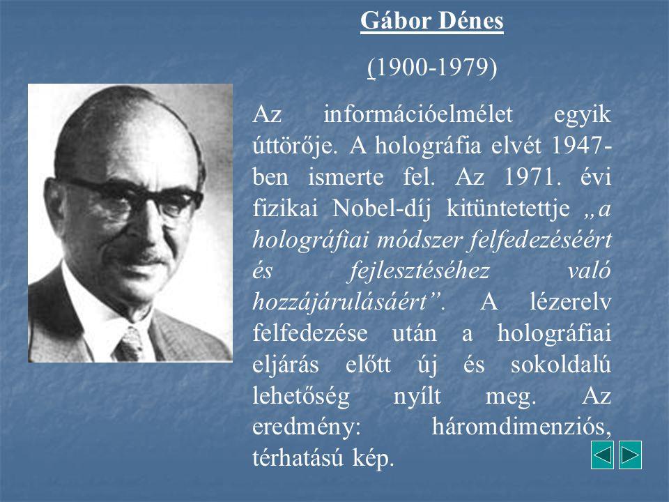"""Gábor Dénes (1900-1979) Az információelmélet egyik úttörője. A holográfia elvét 1947- ben ismerte fel. Az 1971. évi fizikai Nobel-díj kitüntetettje """"a"""