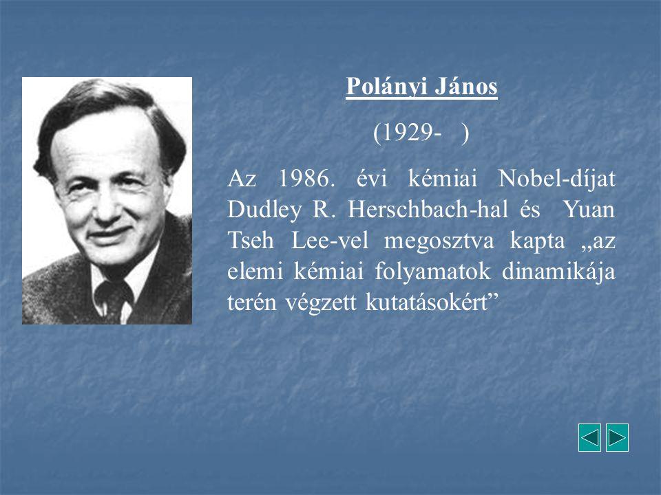"""Polányi János (1929- ) Az 1986. évi kémiai Nobel-díjat Dudley R. Herschbach-hal és Yuan Tseh Lee-vel megosztva kapta """"az elemi kémiai folyamatok dinam"""