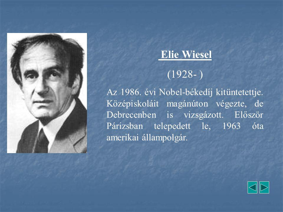 Elie Wiesel (1928- ) Az 1986. évi Nobel-békedíj kitüntetettje. Középiskoláit magánúton végezte, de Debrecenben is vizsgázott. Először Párizsban telepe