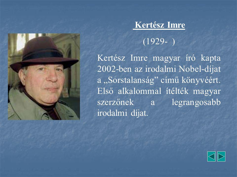 """Kertész Imre (1929- ) Kertész Imre magyar író kapta 2002-ben az irodalmi Nobel-díjat a """"Sorstalanság"""" című könyvéért. Első alkalommal ítélték magyar s"""
