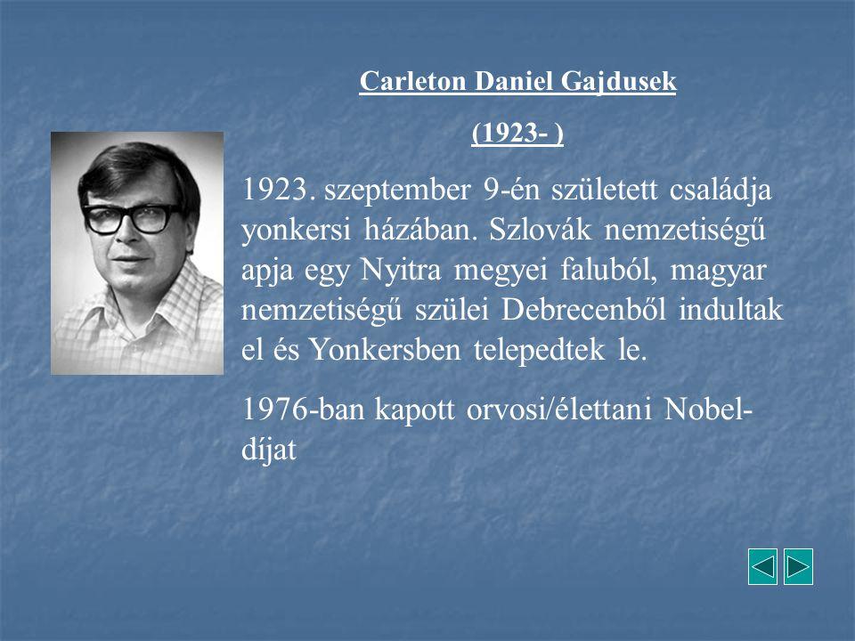 Carleton Daniel Gajdusek (1923- ) 1923. szeptember 9-én született családja yonkersi házában. Szlovák nemzetiségű apja egy Nyitra megyei faluból, magya