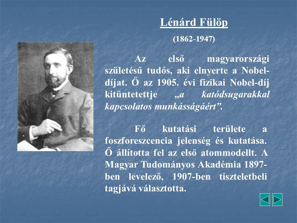 """Lénárd Fülöp (1862-1947) Az első magyarországi születésű tudós, aki elnyerte a Nobel- díjat. Ő az 1905. évi fizikai Nobel-díj kitüntetettje """"a katódsu"""