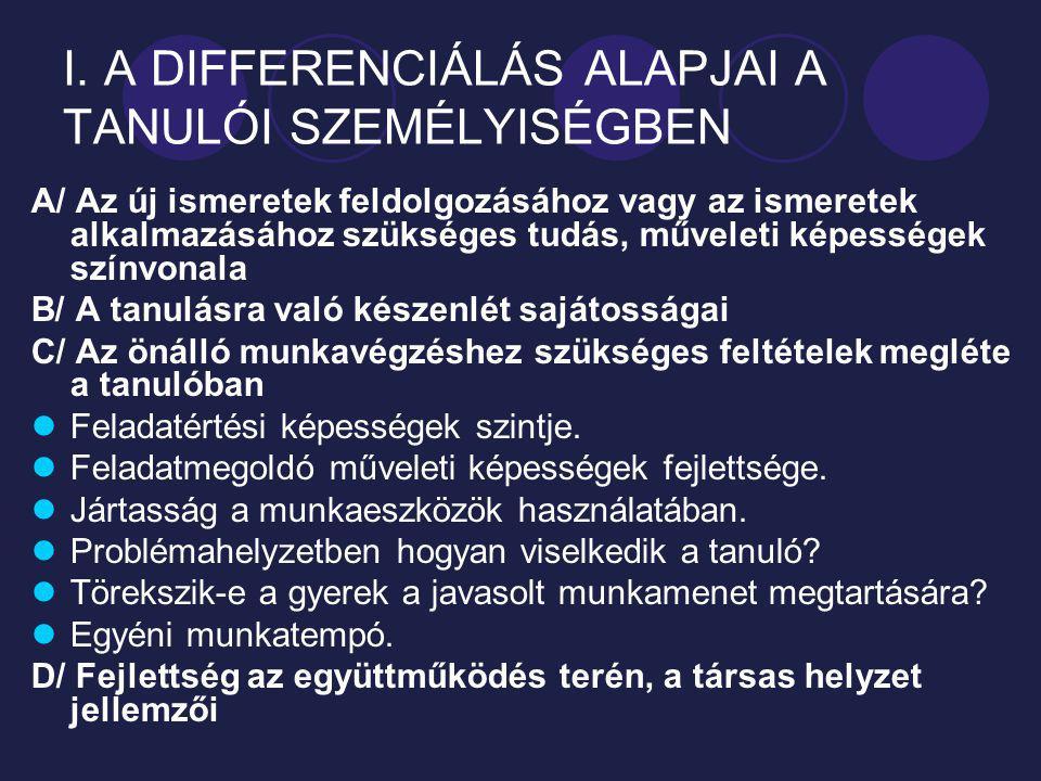 I. A DIFFERENCIÁLÁS ALAPJAI A TANULÓI SZEMÉLYISÉGBEN A/ Az új ismeretek feldolgozásához vagy az ismeretek alkalmazásához szükséges tudás, műveleti kép