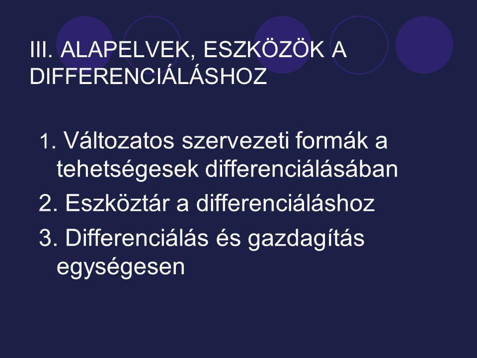 III. ALAPELVEK, ESZKÖZÖK A DIFFERENCIÁLÁSHOZ 1. Változatos szervezeti formák a tehetségesek differenciálásában 2. Eszköztár a differenciáláshoz 3. Dif