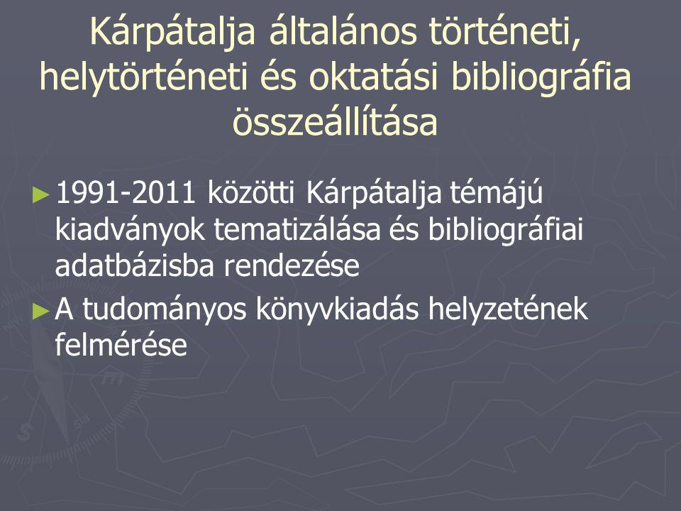 Kárpátalja általános történeti, helytörténeti és oktatási bibliográfia összeállítása ► ► 1991-2011 közötti Kárpátalja témájú kiadványok tematizálása é