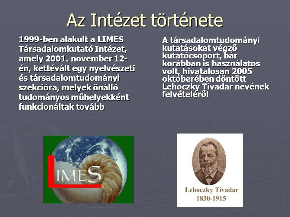 Az Intézet története 1999-ben alakult a LIMES Társadalomkutató Intézet, amely 2001. november 12- én, kettévált egy nyelvészeti és társadalomtudományi