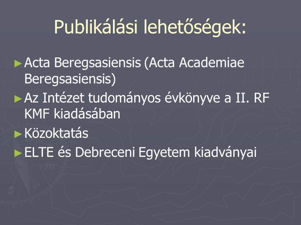 Publikálási lehetőségek: ► ► Acta Beregsasiensis (Acta Academiae Beregsasiensis) ► ► Az Intézet tudományos évkönyve a II. RF KMF kiadásában ► ► Közokt