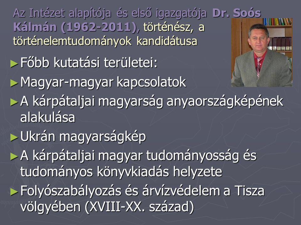 Az Intézet alapítója és első igazgatója Dr. Soós Kálmán (1962-2011), történész, a történelemtudományok kandidátusa ► Főbb kutatási területei: ► Magyar