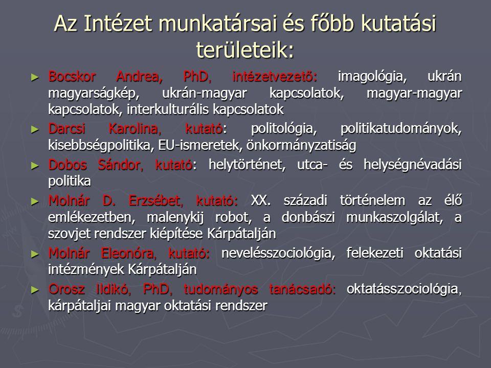 Az Intézet munkatársai és főbb kutatási területeik: ► Bocskor Andrea, PhD, intézetvezető : imagológia, ukrán magyarságkép, ukrán-magyar kapcsolatok, m