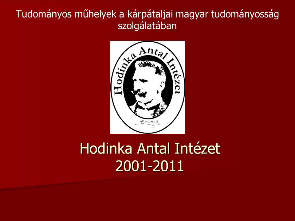 Hodinka Antal Intézet 2001-2011 Tudományos műhelyek a kárpátaljai magyar tudományosság szolgálatában