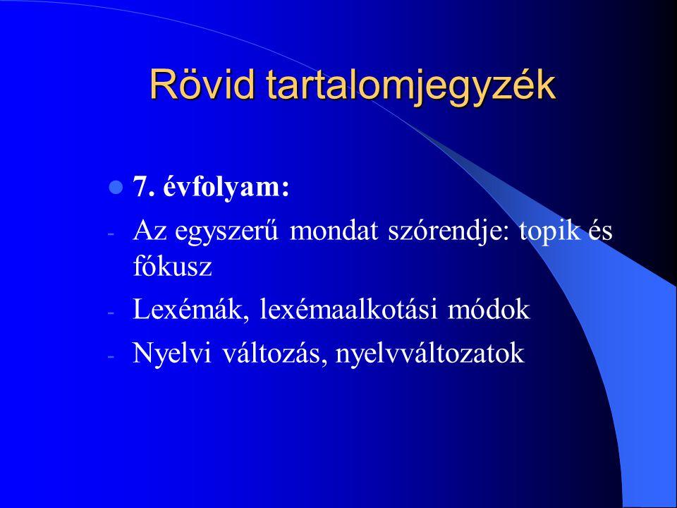 Rövid tartalomjegyzék 7. évfolyam: - Az egyszerű mondat szórendje: topik és fókusz - Lexémák, lexémaalkotási módok - Nyelvi változás, nyelvváltozatok