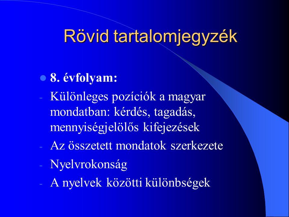 Rövid tartalomjegyzék 8. évfolyam: - Különleges pozíciók a magyar mondatban: kérdés, tagadás, mennyiségjelölős kifejezések - Az összetett mondatok sze