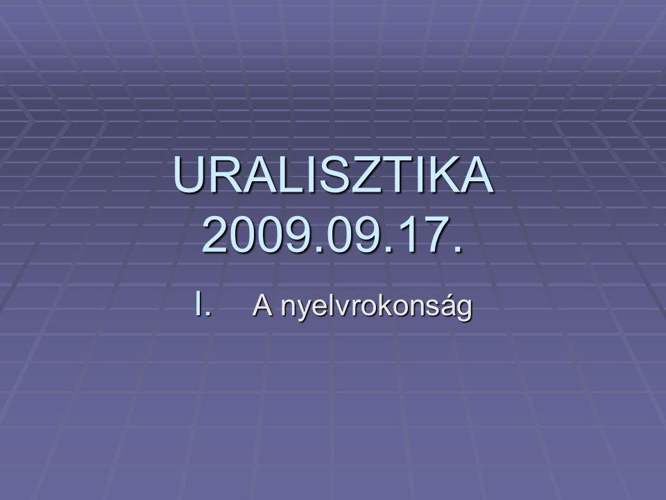 URALISZTIKA 2009.09.17. I. A nyelvrokonság