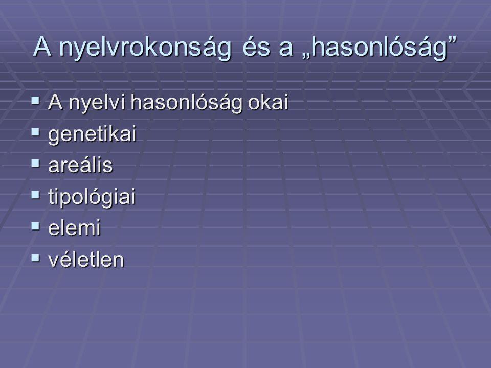 A nyelvi hasonlóság típusai  rokonságból eredő  átvételből eredő  tipológiai
