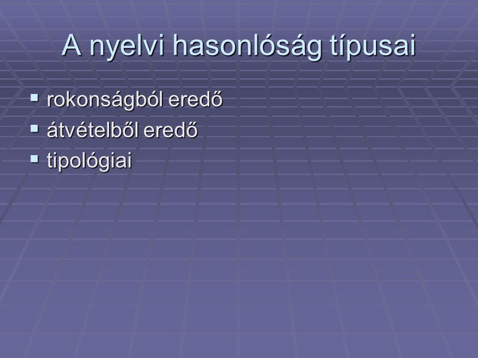 A nyelvi hasonlóság típusai:  1.
