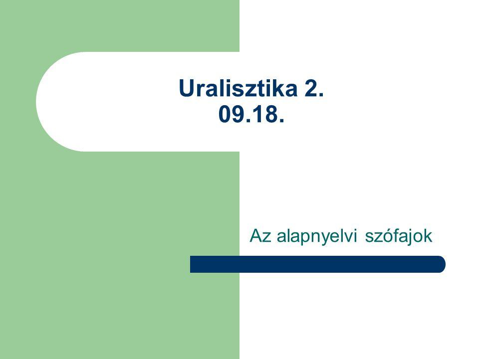 Uralisztika 2. 09.18. Az alapnyelvi szófajok