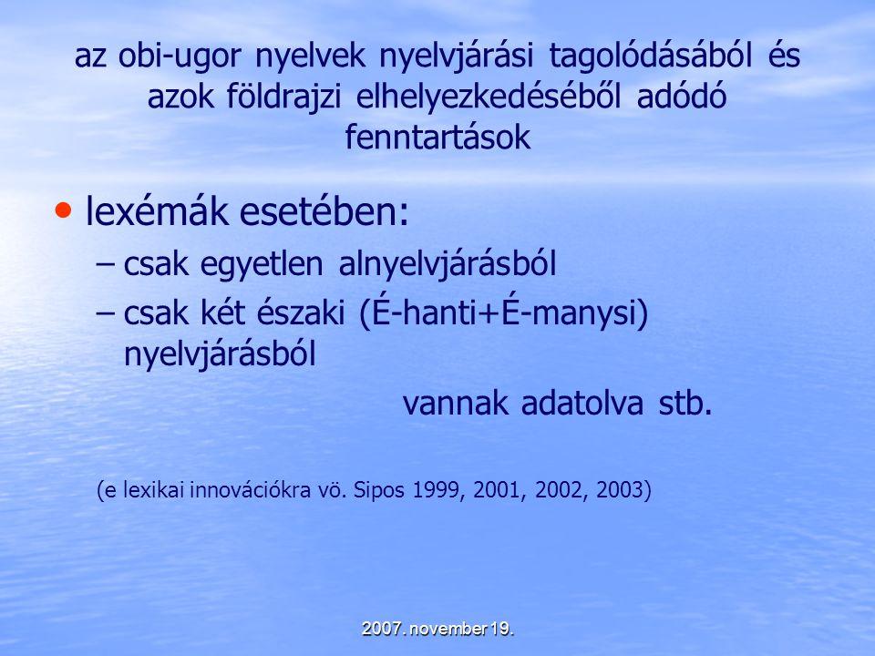 az obi-ugor nyelvek nyelvjárási tagolódásából és azok földrajzi elhelyezkedéséből adódó fenntartások lexémák esetében: – –csak egyetlen alnyelvjárásbó