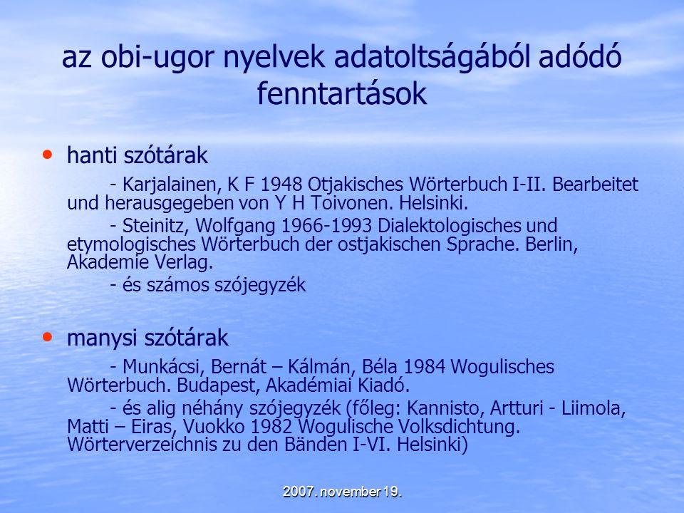 2007. november 19. az obi-ugor nyelvek adatoltságából adódó fenntartások hanti szótárak - Karjalainen, K F 1948 Otjakisches Wörterbuch I-II. Bearbeite