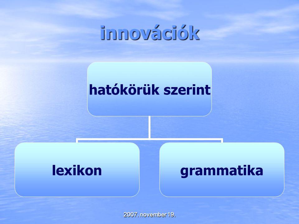 2007. november 19. innovációk hatókörük szerint lexikongrammatika