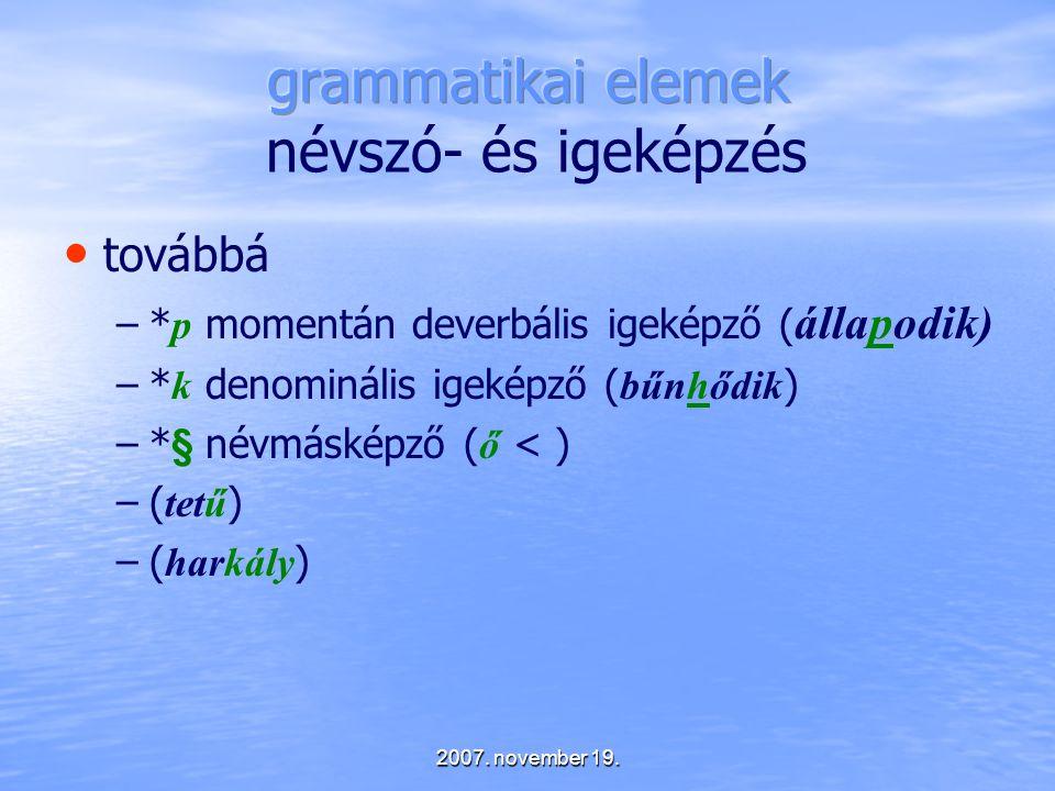 2007. november 19. továbbá – –* p momentán deverbális igeképző ( állapodik) – –* k denominális igeképző ( bűnhődik ) – –* § névmásképző ( ő < ) – –( t