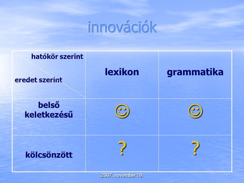 2007. november 19. hatókör szerint eredet szerint lexikongrammatika belső keletkezésű kölcsönzött??