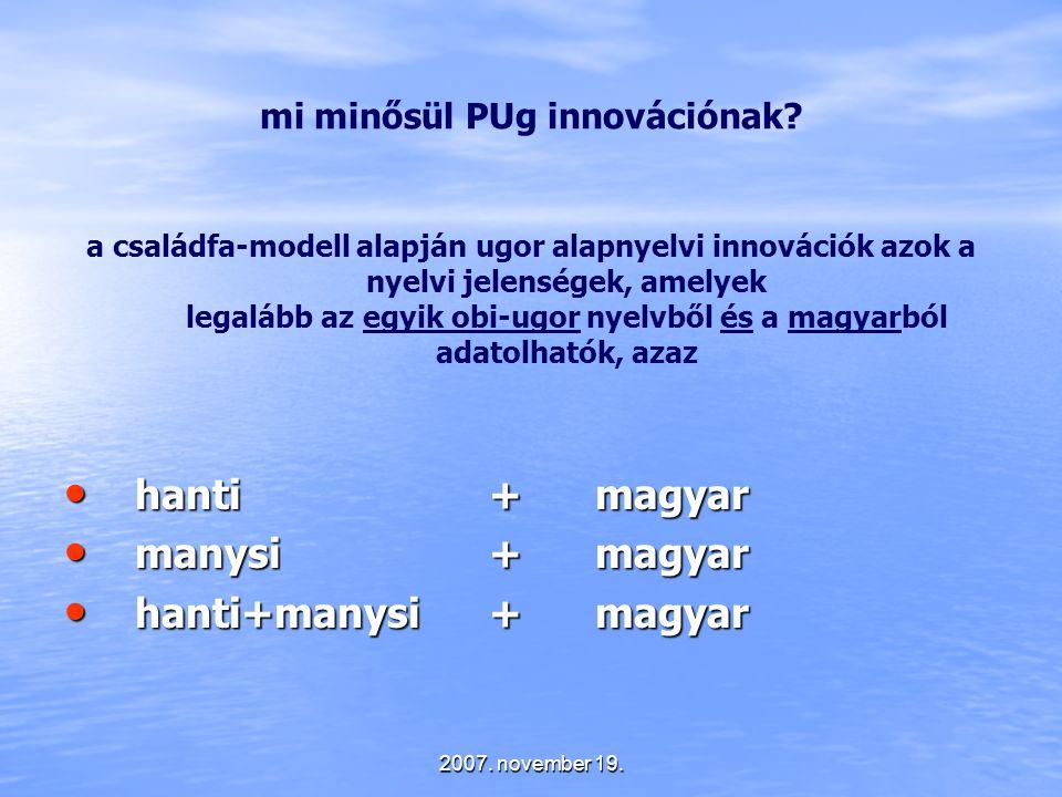 2007. november 19. mi minősül PUg innovációnak? a családfa-modell alapján ugor alapnyelvi innovációk azok a nyelvi jelenségek, amelyek legalább az egy
