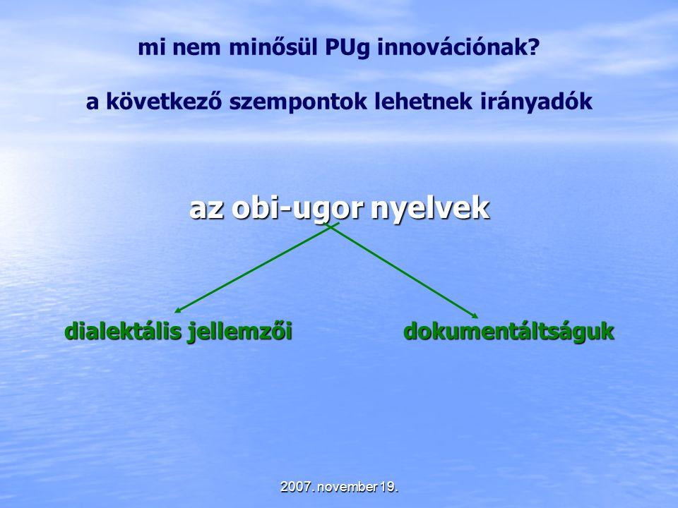 2007. november 19. mi nem minősül PUg innovációnak? a következő szempontok lehetnek irányadók az obi-ugor nyelvek dialektális jellemzőidokumentáltságu