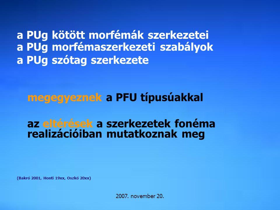 2007. november 20. a PUg kötött morfémák szerkezetei a PUg morfémaszerkezeti szabályok a PUg szótag szerkezete megegyeznek a PFU típusúakkal az eltéré